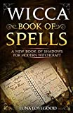 Wicca Book of Spells: A New Book Of Shadows For