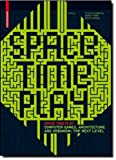 Space Time Play : Computer Games, Architecture and Urbanism: the Next Level, , 376438414X