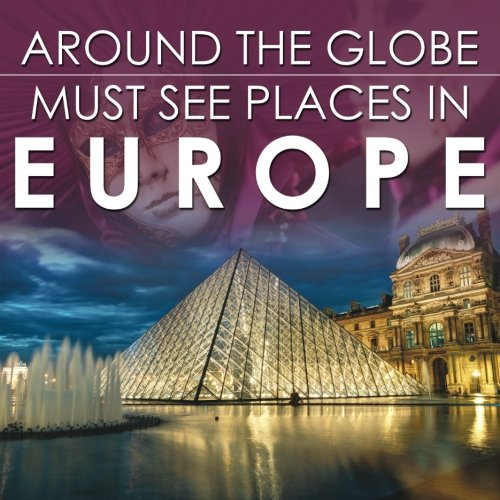 Around The Globe - Must See Places in Europe