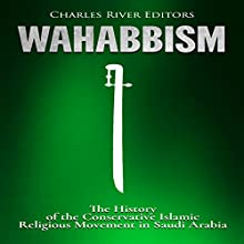 Wahabbism: The History of the Conservative Islamic Religious Movement in Saudi Arabia Audiobook by Charles River Editors Narrated by Bill Hare
