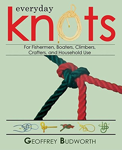 Everyday Knots: For Fisherman, Boaters, Climbers, Crafters, and Household Use ()