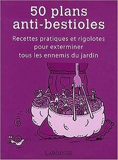 50 plans anti-bestioles : [recettes pratiques et rigolotes pour exterminer tous les ennemis du jardin], Ford, Sarah