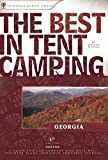 The Best in Tent Camping: Georgia: A Guide for Car Campers Who Hate RV s, Concrete Slabs, and Loud Portable Stereos