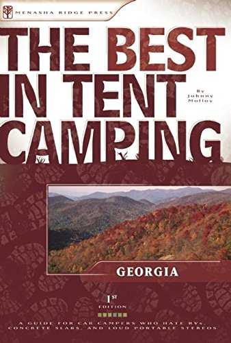 The Best in Tent Camping: Georgia: A Guide for Car Campers Who Hate RV's, Concrete Slabs, and Loud Portable Stereos