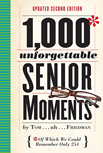1,000 Unforgettable Senior Moments: Of Which We Could Remember Only 254 ()