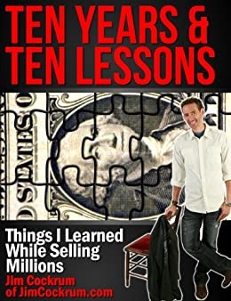 10 Years & 10 Lessons - Things I Learned While Selling Millions by [Cockrum, Jim]