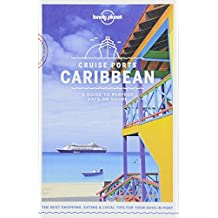 Lonely Planet Cruise Ports Caribbean 1st Ed.: A guide to perfect days on shore