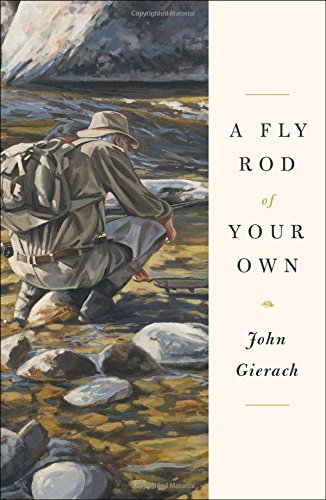 A Fly Rod of Your Own (John Gierach's Fly-fishing Library) ()