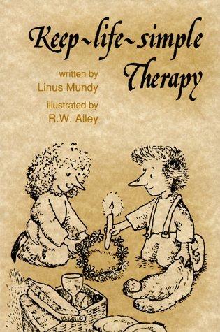Keep Life Simple Therapy (Keep-Life-Simple Therapy (Elf Self Help) by Linus Mundy)