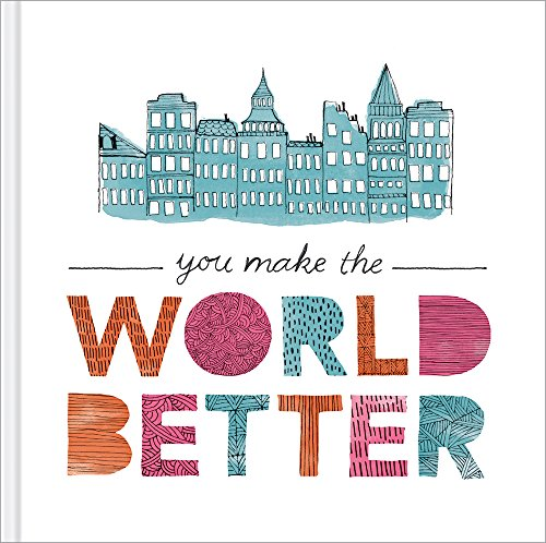 You Make the World Better - A gift book for friendship and appreciation. (Help Make The World A Better Place)