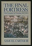 Front cover for the book The Final Fortress : The Campaign for Vicksburg 1862-1863 by Samuel Carter