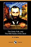 The Grisly Folk, and the Wild Asses of the Devil, H. G. Wells, 140657712X