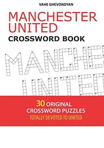 Manchester United Crosswords: 30 Original Crossword Puzzles - Totally Devoted to United PDF