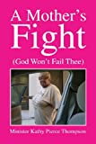A Mother's Fight, Minister Kathy Pierce Thompson, 1479796158