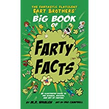 The Fantastic Flatulent Fart Brothers' Big Book of Farty Facts: An Illustrated Guide to the Science, History, and Art of Farting (Humorous reference book ... Flatulent Fart Brothers' Fun Facts)