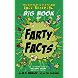 The Fantastic Flatulent Fart Brothers' Big Book of Farty Facts: An Illustrated Guide to the Science, History, and Art of Farting (Humorous reference book for kids ages 9-12); US edition