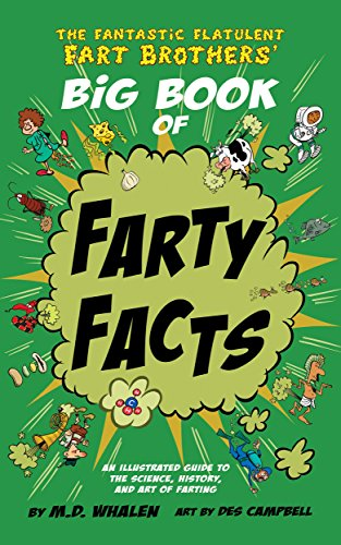(The Fantastic Flatulent Fart Brothers' Big Book of Farty Facts: An Illustrated Guide to the Science, History, and Art of Farting (Humorous reference book ... Flatulent Fart Brothers' Fun Facts 1))