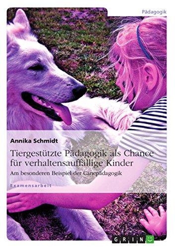 Download Tiergestützte Pädagogik als Chance für verhaltensauffällige Kinder: Am besonderen Beispiel der Canepädagogik (German Edition) Pdf