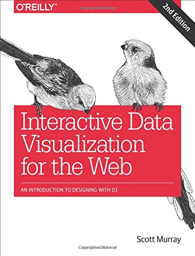 Interactive Data Visualization for the Web: An Introduction to Designing with D3