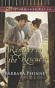 Rancher to the Rescue (Love Inspired Historical) by [Phinney, Barbara]