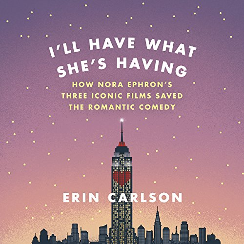 I'll Have What She's Having: How Nora Ephron's Three Iconic Films Saved the Romantic Comedy Audiobook [Free Download by Trial] thumbnail