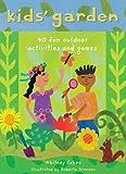 Kids' Garden: 40 Fun Indoor and Outdoor Activities and Games