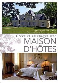 Créer et aménager une maison d'hôtes par Frédérique Valentin