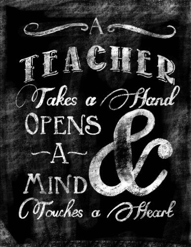 A Teacher Takes A Hand, Opens A Mind and Touches A Heart: Chalkboard Quote Inspirational Notebook/Journal For Teachers/Women/Men 100 8.5
