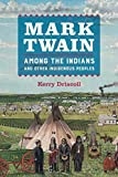 "Kerry Driscoll, ""Mark Twain among the Indians and Other Indigenous Peoples"" (U California Press, 2018)"