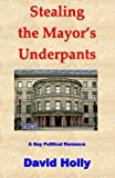 img - for Stealing the Mayor's Underpants: A Gay Political Romance book / textbook / text book