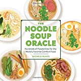 The Noodle Soup Oracle: Hundreds of Possibilities for the World s Favorite Comfort Food