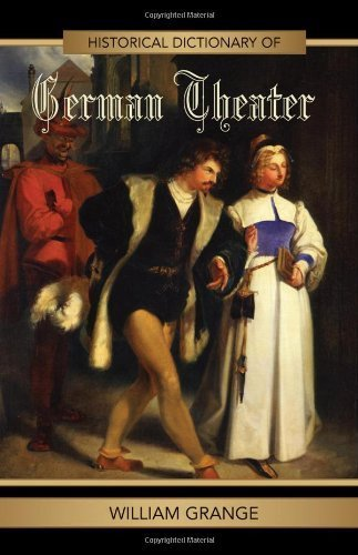 Historical Dictionary of German Theater (Historical Dictionaries of Literature and the Arts) by Grange, William (2006) Hardcover