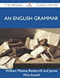 An English Grammar - the Original Classic Edition, William Malone Baskervill And James Witt, 148614697X