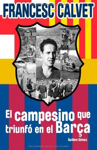 Descargar Libro Francesc Calvet, El Campesino Que Triunfó En El Barça Guillem Gómez Marco