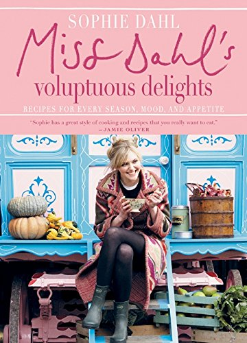Miss Dahl's Voluptuous Delights: Recipes for Every Season, Mood, and Appetite by Sophie Dahl