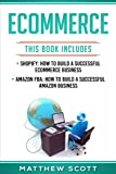 img - for Ecommerce: Shopify: How to Build a Successful Ecommerce Business, Amazon FBA: How to Build a Successful Amazon Business book / textbook / text book