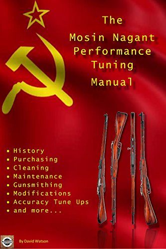 The Mosin Nagant Performance Tuning Handbook: Gunsmithing tips for modifying your Mosin Nagant rifle by [Watson, David]