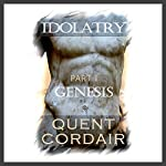 Genesis: Idolatry, Book 1 | Quent Cordair