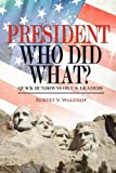 President Who Did What?: Quick Rundowns on U.S. Leaders by Robert V. Waldrop (2010-09-30)
