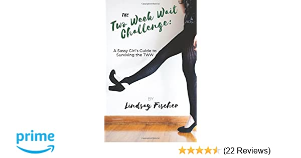 The Two Week Wait Challenge: A Sassy Girl's Guide to Surviving the