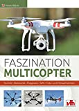 Faszination Multicopter: Technik • Elektronik • Flugpraxis