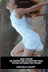 3MAX FAKTOR: Die Waffen der attraktiven Frau (Dating Ratgeber fuer Frauen)