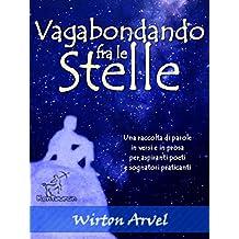 Vagabondando fra le stelle: Racconto, poesie raccontate e prosa poetica (Italian Edition)