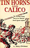 img - for Tin Horns and Calico, a Decisive Episode in the Emergence of Democracy book / textbook / text book