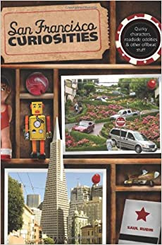 Book San Francisco Curiosities: Quirky Characters, Roadside Oddities and Other Offbeat Stuff (Curiosities Series)