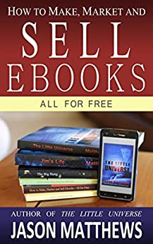 How to Make, Market and Sell Ebooks - All for Free by [Matthews, Jason]