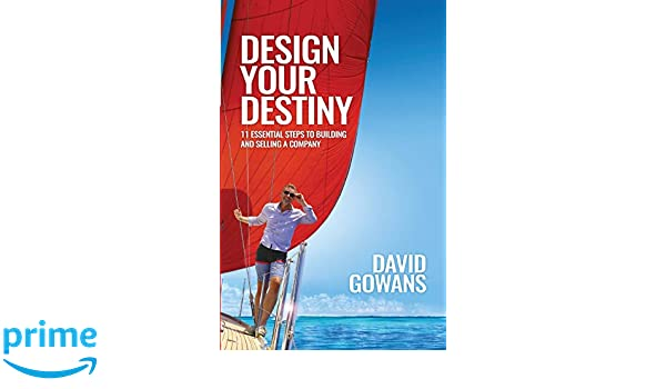 Design Your Destiny: 11 Essential Steps to Building and Selling a Company: Amazon.es: David Gowans: Libros en idiomas extranjeros