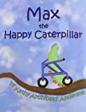 img - for Max the Happy Caterpillar book / textbook / text book