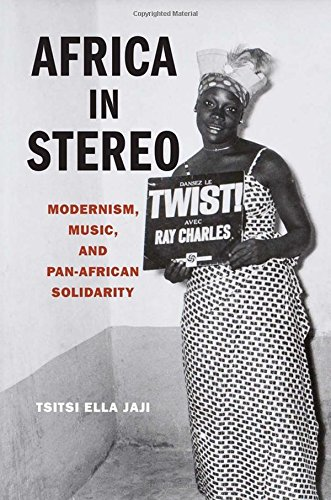 Africa in Stereo: Modernism, Music, and Pan-African Solidarity by Oxford University Press