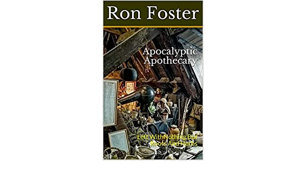 Apocalyptic Apothecary: Left With Nothing But Roots And Herbs (Time is Running Out! Book 2)